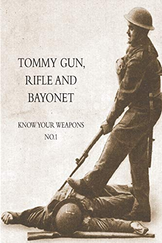9781783312481: TOMMY GUN, RIFLE AND BAYONET: Know your weapons No.1
