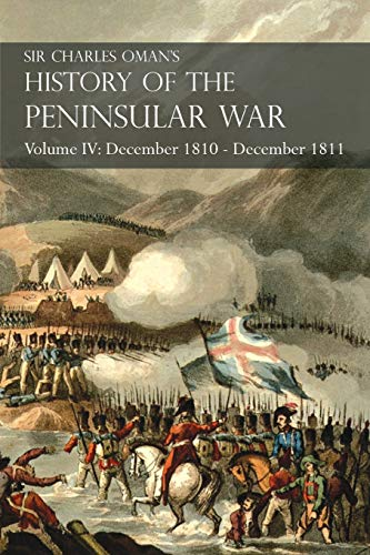 9781783313075: Sir Charles Oman's History of the Peninsular War Volume IV: December 1810 - December 1811 Masséna's Retreat.. Fuentes de Oñoro, Albuera, Tarragona