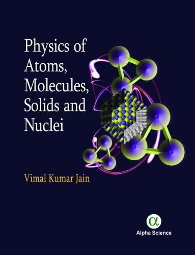 Physics Of Atoms, Molecules, Solids And Nuclei: Jain, Vimal Kumar