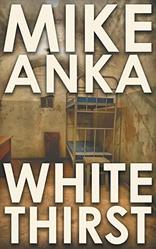 White Thirst: Mike Anka