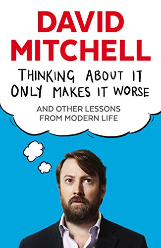 9781783350575: Thinking About It Only Makes It Worse: And Other Lessons from Modern Life