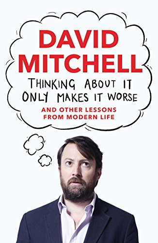 9781783350698: Thinking About It Only Makes It Worse: And Other Lessons from Modern Life