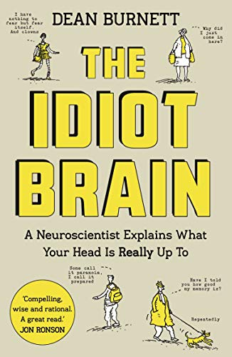 9781783350827: The Idiot Brain: A Neuroscientist Explains What Your Head is Really Up To
