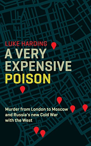 9781783350933: A Very Expensive Poison: The Definitive Story of the Murder of Litvinenko and Russia's War with the West