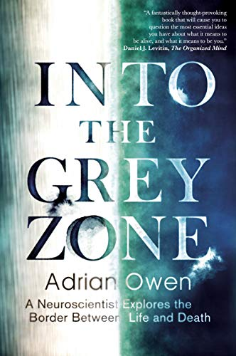 9781783350988: Into the Grey Zone: A Neuroscientist Explores the Border Between Life and Death