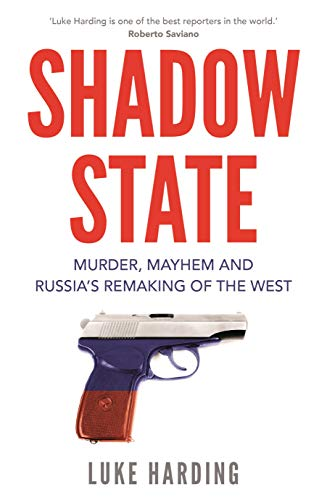 9781783352050: Shadow State: Murder, Mayhem and Russia's Remaking of the West