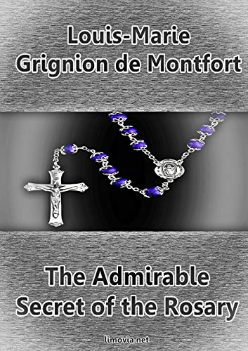 The Admirable Secret of the Rosary: Louis-Marie Grignion de Montfort