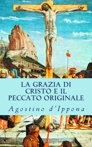 La Grazia Di Cristo E Il Peccato Originale: Sant Agostino D'ippona