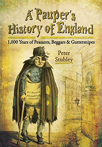 9781783376117: A Pauper's History of England: 1,000 Years of Peasants, Beggars and Guttersnipes