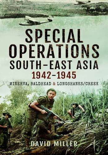 9781783400638: Special Forces Operations in South-East Asia 1941 - 1945: Minerva, Baldhead and Longshanks/Creek