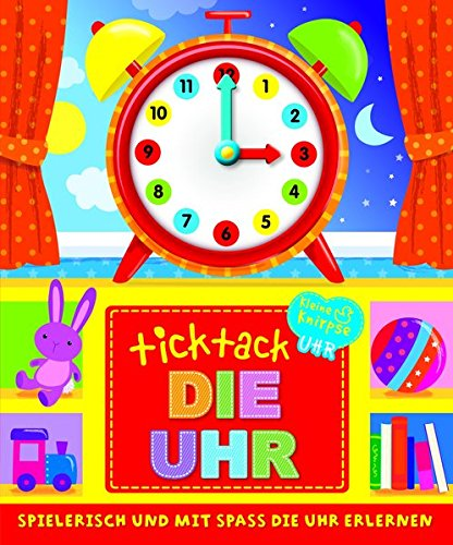 9781783439768: Ticktack - Die Uhr: SPIELERISCH UND MIT SPASS DIE UHR ERLERNEN / Kleine Knirpse Uhr
