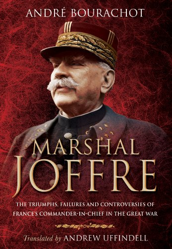 9781783461653: Marshal Joffre: The Triumphs, Failures and Controversies of France's Commander-in-Chief in the Great War
