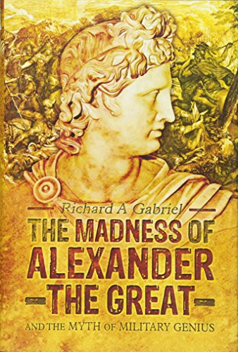 Madness of Alexander the Great: Gabriel, Richard A