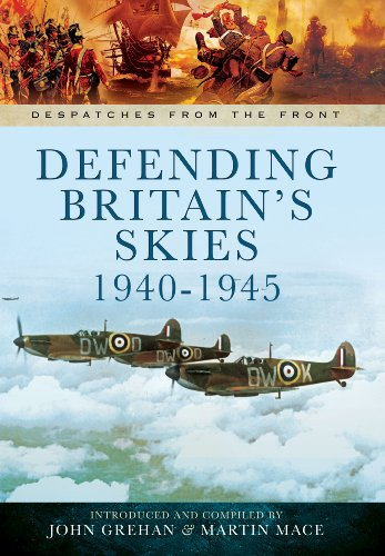 Defending Britain's Skies 1940-1945 (Despatches from the: Grehan, John, Mace,