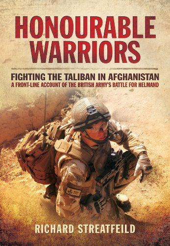 Honourable Warriors: Fighting the Taliban in Afghanistan - A Front-line Account of the British Army...