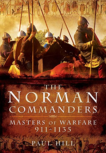 THE NORMAN COMMANDERS: MASTERS OF WARFARE 911-1135: Paul Hill