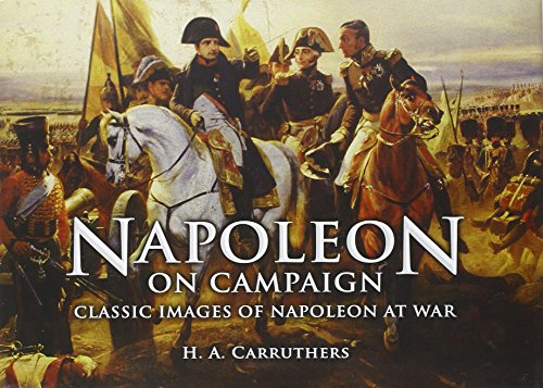 Napoleon on Campaign: Classic Images of Napoleon at War: Carruthers, H A