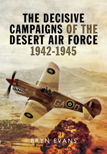 The Decisive Campaigns of the Desert Air Force 1942-1945: Evans, Bryn