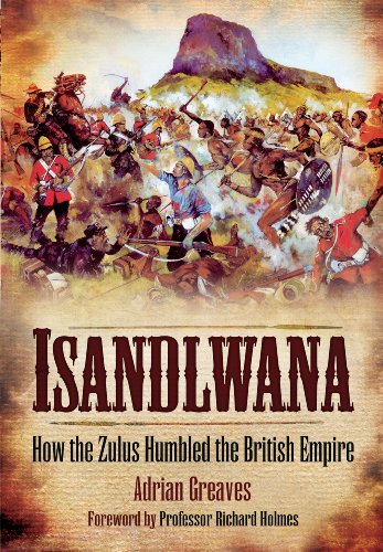 Isandlwana: How the Zulus Humbled the British Empire: Greaves, Adrian