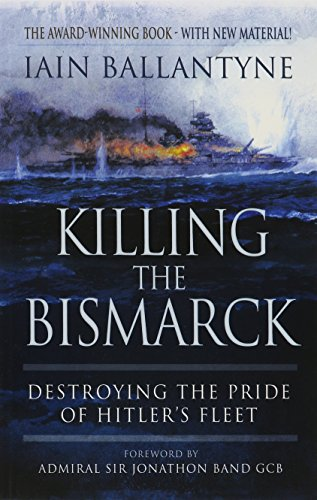 9781783462650: Killing the Bismarck: Destroying the Pride of Hitler's Fleet