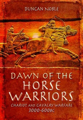 9781783462759: Dawn of the Horse Warriors: Chariot and Cavalry Warfare, 3000-600BC