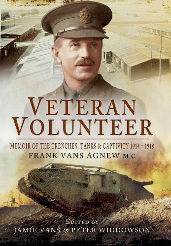 Veteran Volunteer: Memoir of the Trenches, Tanks and Captivity 1914 - 1918 by Frank Vans Agnew MC: ...