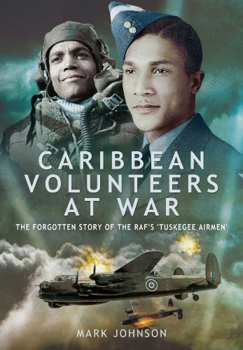 Caribbean Volunteers at War: The Forgotten Story of the RAF's 'Tuskegee Airmen': ...