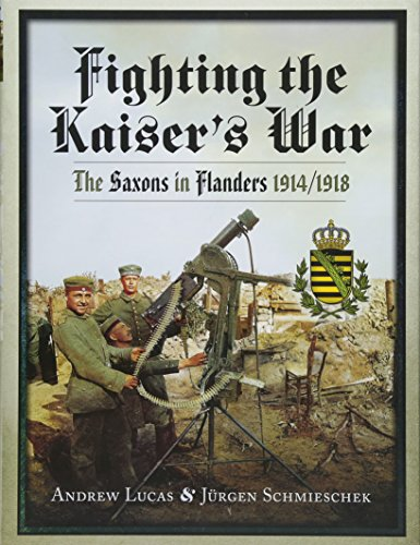 9781783463008: Fighting the Kaiser's War: The Saxons in Flanders 1914-1918