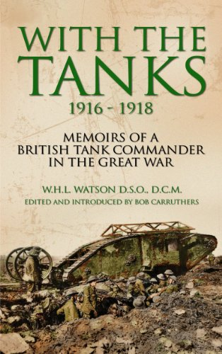 With the Tanks 1916-1918: Memoirs of a: W. H. L.