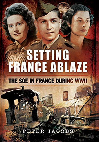 9781783463367: Setting France Ablaze: The SOE in France During WWII