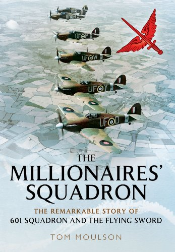 The Millionaires' Squadron: The Remarkable Story of 601 Squadron and the Flying Sword: Moulson...