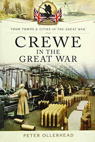 Crewe in the Great War (Your Towns & Cities/Great War): Ollerhead, Peter