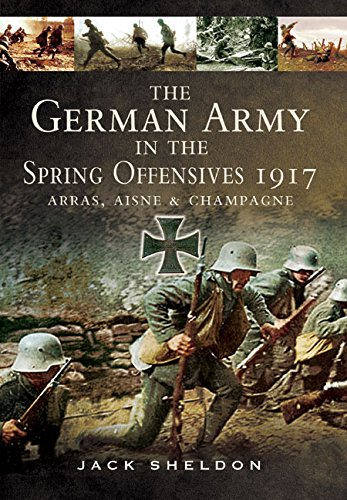 9781783463459: The German Army in the Spring Offensives 1917: Arras, Aisne and Champagne