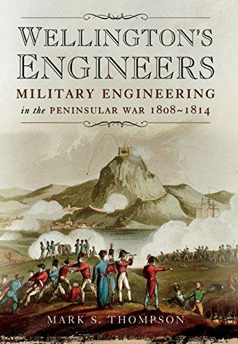 Wellington's Engineers: Military Engineering in the Peninsular War 1808-1814: Thompson, Mark S...