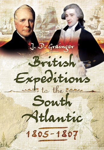 BRITISH CAMPAIGNS IN THE SOUTH ATLANTIC 1805-1807: Grainger, John D