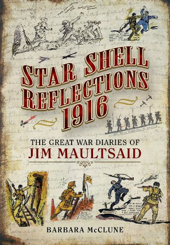 Star Shell Reflections 1914-1916. The Illustrated Great War Diaries of Jim Maultsaid
