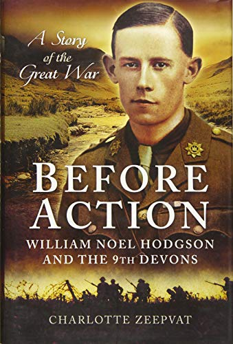 Before Action - A Poet on the Western Front: William Noel Hodgson and the 9th Devons: Charlotte ...