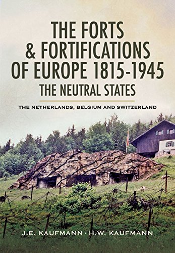 The Forts and Fortifications of Europe 1815-1945 - The Neutral States: Kaufmann, J. E., Kaufmann, H...