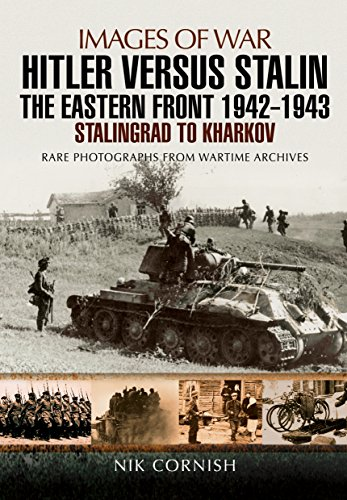 Hitler versus Stalin: The Eastern Front 1942 - 1943: Stalingrad to Kharkov (Images Of War): Nik ...