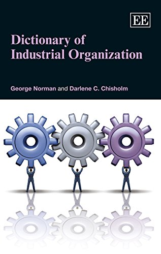 Dictionary of Industrial Organization: Darlene C. Chisholm; George Norman