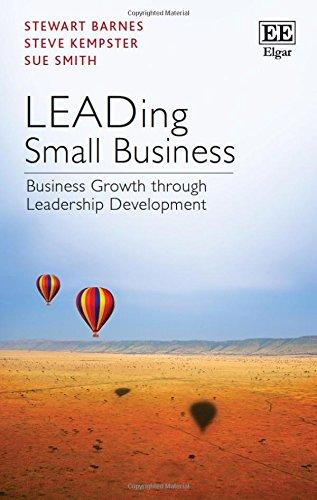 Leading Small Business: Business Growth Through Leadership Development: Barnes, Stewart; Kempster, ...