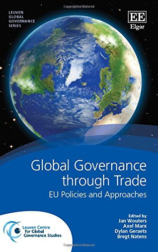 Global Governance Through Trade: Eu Policies and: Jan Wouters, Axel