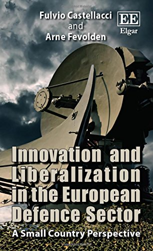 9781783477876: Innovation and Liberalization in the European Defence Sector: A Small Country Perspective