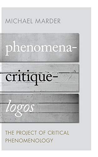 Phenomena-Critique-Logos: The Project of Critical Phenomenology: Marder, Michael