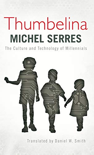 Thumbelina: The Culture and Technology of Millennials: Serres, Michel/ Smith, Daniel W. (Translator...