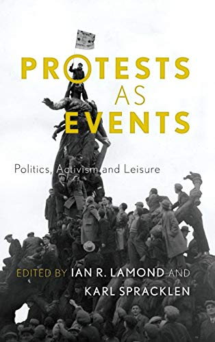 9781783480760: Protests as Events: Politics, Activism and Leisure
