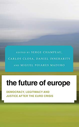 The Future of Europe: Democracy, Legitimacy and Justice After the Euro Crisis (Future Perfect: ...