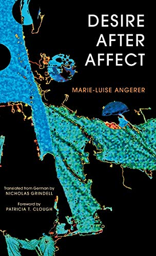 Desire After Affect: Angerer, Marie-luise/ Grindell, Nicholas (Translator)/ Clough, Patricia (...