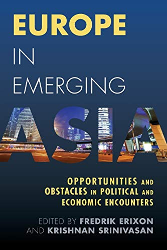 Europe in Emerging Asia: Opportunities and Obstacles: Fredrik Erixon
