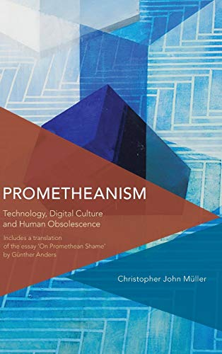 9781783482382: Prometheanism: Technology, Digital Culture and Human Obsolescence (Critical Perspectives on Theory, Culture and Politics)